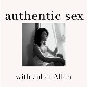 Authentic Sex with Juliet Allen by Juliet Allen | Sexologist