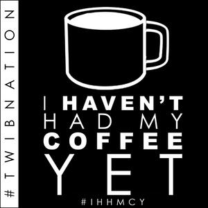 I Haven't Had My Coffee Yet   #TWIBnation by TWiB! Media LLC
