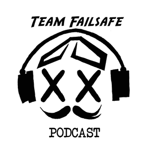 Failsafe Weekly Podcast by Mr Steele, Konasty, Sweepwings