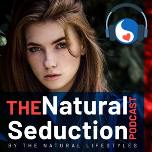 Natural Seduction - The Natural Lifestyles Podcast with James Marshall by The Natural Lifestyles