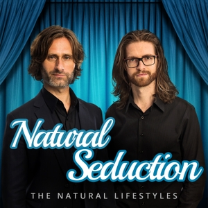 Natural Seduction - The Natural Lifestyles Podcast with James Marshall & Liam McRae by James Marshall