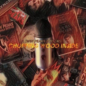 Chopping Wood Inside: The Twin Peaks Podcast for Conspiracy Theorists by Murphy Hooker
