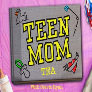 Teen Mom Tea with Stevie Ryan by Stevie Ryan