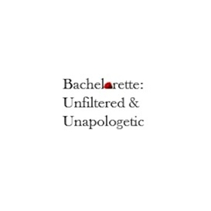 Bachelorette: Unfiltered & Unapologetic by Bradley Baskir