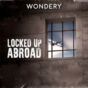 Locked Up Abroad by Wondery