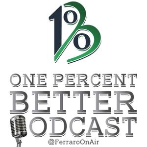The One Percent Better Podcast by Joe Ferraro