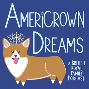 Americrown Dreams - A British Royal Family Podcast by Americrown Dreams