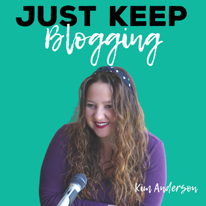 Just Keep Blogging Podcast by Kim Anderson