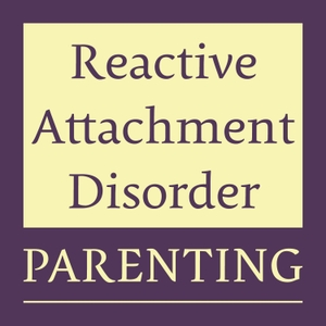 Reactive Attachment Disorder Parenting Podcast by Tracey Turner-Keyser