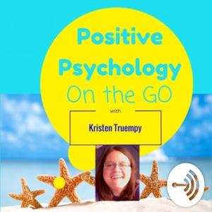 Positive Psychology on the Go by Kristen Truempy