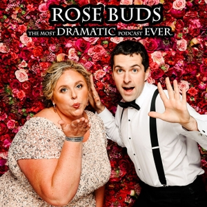 Rose Buds: The Most Dramatic Podcast Ever by Eddie Ravert