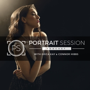 Portrait Session: The Photography Podcast for Portrait Photographers by Erica Kay and Connor Hibbs