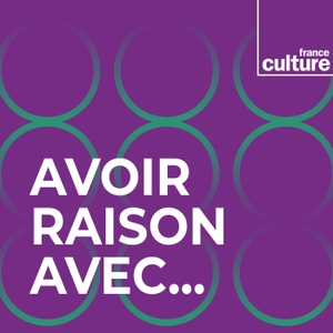 Avoir raison avec... by France Culture