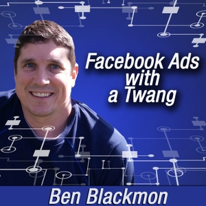 Facebook Ads with a Twang by Ben Blackmon Chief Results Getter, Marketing with a Twang