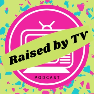 Raised By TV Podcast by Natalie and Jackie Stevens