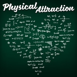 Physical Attraction by PhysicsPodcast.com