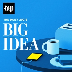The Daily 202's Big Idea by The Washington Post