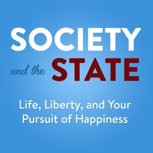 Society and the State | Life, Liberty, and Your Pursuit of Happiness by Libertas Institute