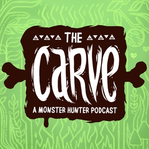 The Carve: A Monster Hunter Podcast by SuperEffective.FM