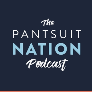 Pantsuit Nation Podcast by Pantsuit Nation