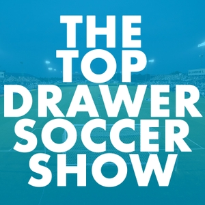 The TopDrawerSoccer Show: focus on the future with Top Drawer Soccer by TopDrawerSoccer