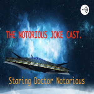 The Notorious Jokecast by Doctor Notorious