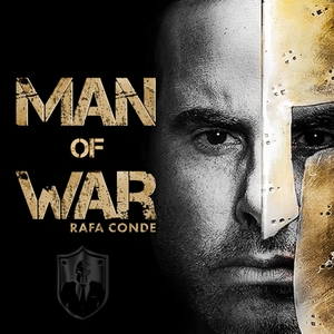 Man of War: Forging Men into Warriors by Rafa Conde