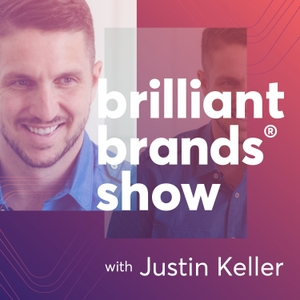 Brilliant Brands® Show: Helping organizations build the people that build brilliant brands by Justin Keller – Brand Strategist, Author, and Entrepreneur
