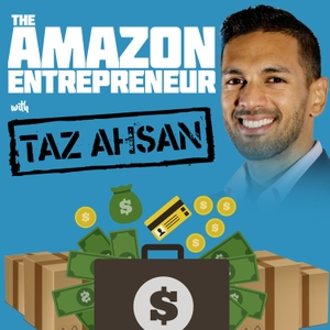 The Amazon Entrepreneur Private Label FBA Podcast by Taz Ahsan
