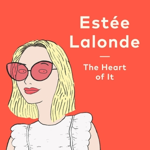 The Heart of It with Estée Lalonde by Radio Wolfgang