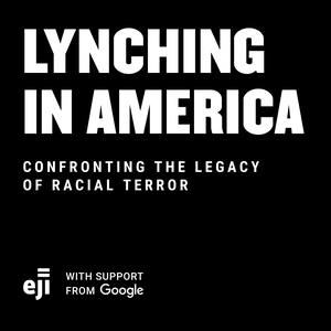 Lynching In America Podcast by The Equal Justice Initiative
