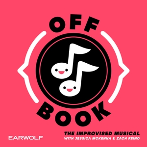 Off Book: The Improvised Musical by Earwolf and Jessica McKenna, Zach Reino