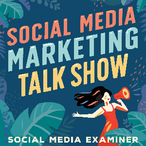 Social Media Marketing Talk Show from Social Media Examiner by Social Media Examiner