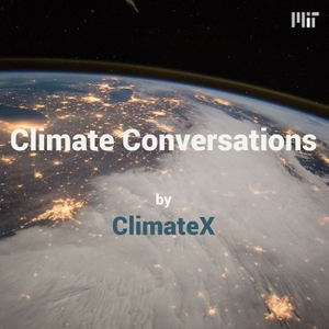 Climate Conversations: A Climate Change Podcast by ClimateX