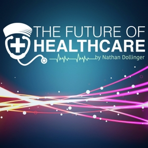 The Future of Healthcare by Nathan Dollinger | Discussing Healthcare, Medicine, and Wellness