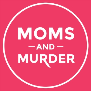 Moms and Murder by Melissa and Mandy: True Crime Podcasters