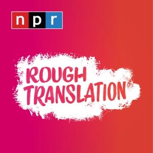 Rough Translation by NPR