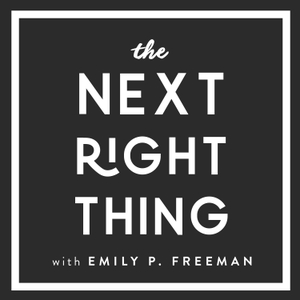 The Next Right Thing by Emily P. Freeman: Writer, Listener, Creative Director