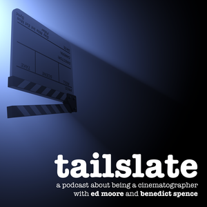 Tailslate: A Cinematography Podcast by Ed Moore & Benedict Spence, Cinematographers