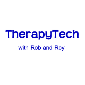 Therapy Tech with Rob and Roy by Rob Reinhardt and Roy Huggins