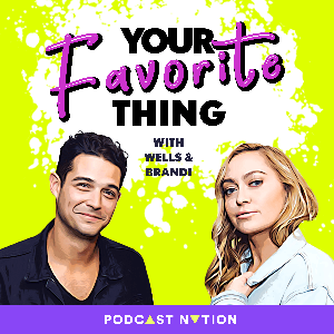 Your Favorite Thing with Wells & Brandi by Podcast Nation