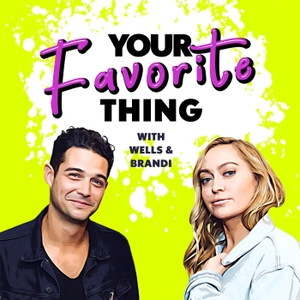 Your Favorite Thing with Wells & Brandi by YFT with Wells & Brandi
