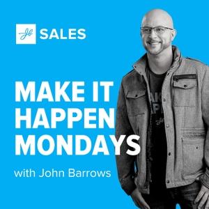 Make It Happen Mondays - B2B Sales Talk with John Barrows by John Barrows | JBarrows Sales Training