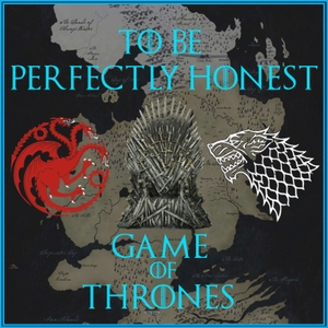 Game of Thrones by Perfectly Honest Podcasts