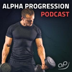 Alpha Progression Podcast: Krafttraining, Muskelaufbau, Ernährung by Alpha Progression: Alles über Bodybuilding, Powerlifting, Fitness, Abnehmen, Diät, Fettverlust, Kraftsport, Fitnesstraining, Essen
