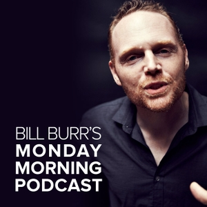 Monday Morning Podcast by Bill Burr