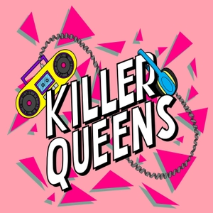 Killer Queens: A True Crime Podcast by Killer Queens: A True Crime Podcast