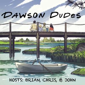 Dawson Dudes: A Dawson's Creek Podcast by Dawson Dudes