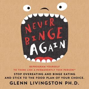 Never Binge Again by Glenn Livingston, Ph.D.