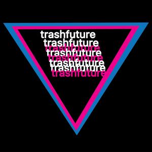 TRASHFUTURE by TRASHFUTURE
